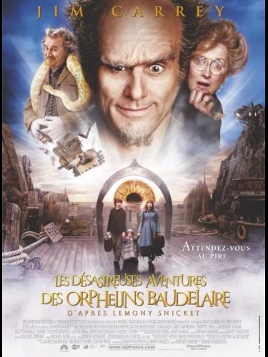 Affiche du film DESASTREUSES AVENTURES DES ORPHELINS BAUDELAIRE (LES) - LEMONY SNICK'S A SERIES OF UNFORTUNATE EVENTS