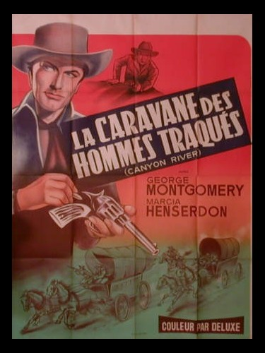 Affiche du film LA CARAVANE DES HOMMES TRAQUES - CANYON RIVER