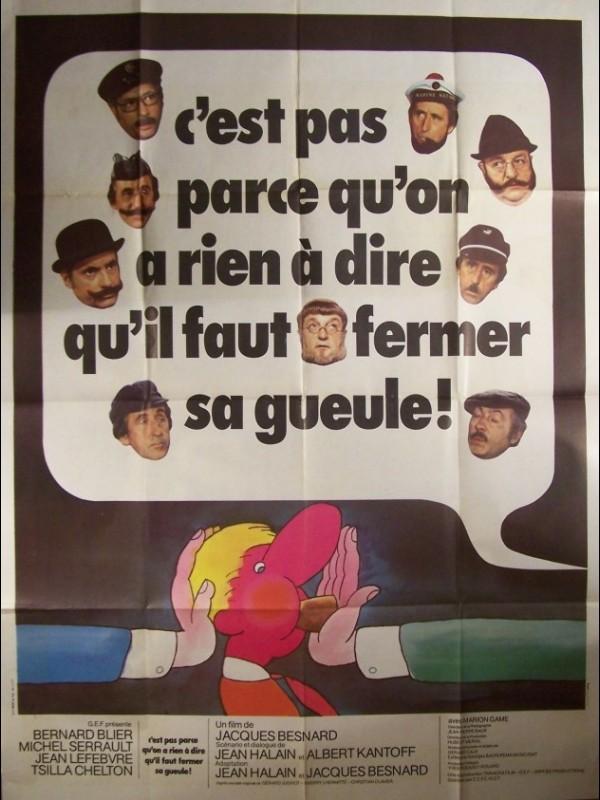 Affiche du film C'EST PAS PARCE QU'ON A RIEN A DIRE QU'IL FAUT FERMER SA GUEULE